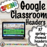 Spring Google Classroom Headers Distance Learning