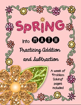 Spring Into Math -- No Prep Addition & Subtraction Practice, With Word Problems