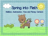 Spring Into Math - Addition, Subtraction, Time & Money Centers