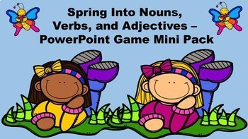 Spring Into Nouns, Verbs, and Adjectives - A PowerPoint Game Mini Pack