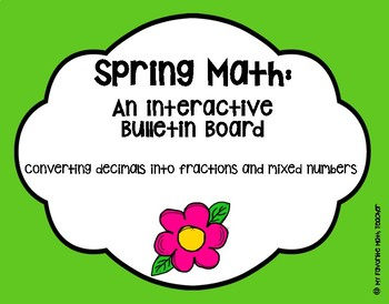 Spring Math Bulletin Board Converting Decimals into Fractions/Mixed Numbers