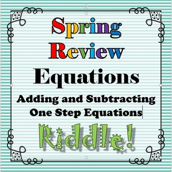 Spring Review Riddle Adding Subtracting One Step Equations