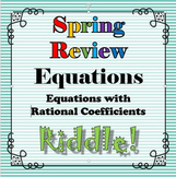 Spring Review Riddle Equations with Rational Coefficients...Riddle+Math=FUN!!