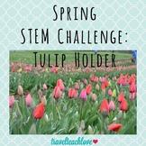 Spring STEM Challenge: Tulip Holder