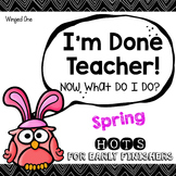 Spring Early Finishers Enrichment Activities - I'm Done Teacher!