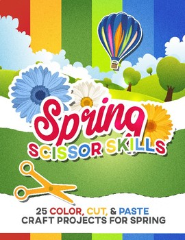 "Spring Scissor Skills: 25 Color, Cut & Paste ""Craftivities"" for Kids"