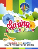 "Spring Scissor Skills: 25 Color, Cut & Paste ""Craftivities"