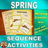 Spring Sequencing Activities with Differentiated Writing Center and Worksheets