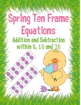 Spring Ten Frames: Add/Subtract Within 5, 10, and 20