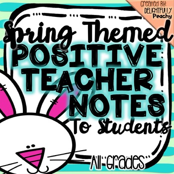 Spring Themed Positive Teacher Notes to Students (Bunnies)