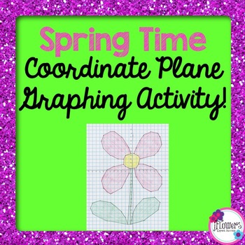 Spring Time Coordinate Plane Graphing Activity!