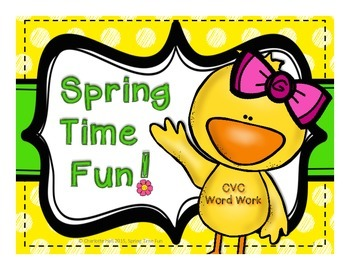 Spring Time Fun: CVC Word Work