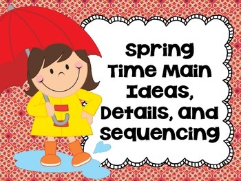 Spring Time Main Ideas, Details, and Sequencing