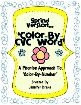 Spring Version 'Color By CVC Word' ~A Phonics Approach To 'Color By #'~
