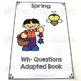 Spring Wh- Questions, Adapted Book
