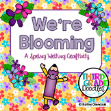 Spring Writing Craftivity -- We're Blooming!