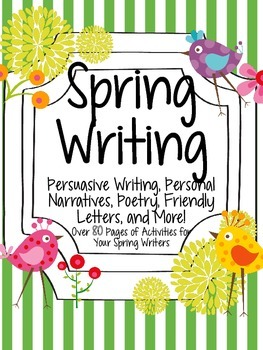 Spring Writing: Poetry, Personal Narratives, Persuasive Writing, and More!