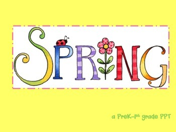 Spring ... a PPT for Grades PreK-2nd