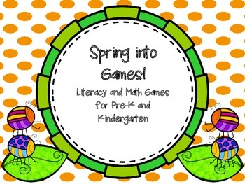 Spring into  Games!  Literacy and Math Games for Pre-K and Kindergarten