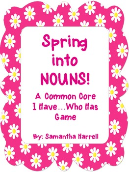 Spring into Nouns I have...Who has cards CCSS Aligned