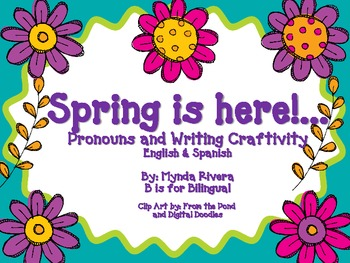 Spring is Here! A pronouns and Writing Craftivity (English & Spanish)