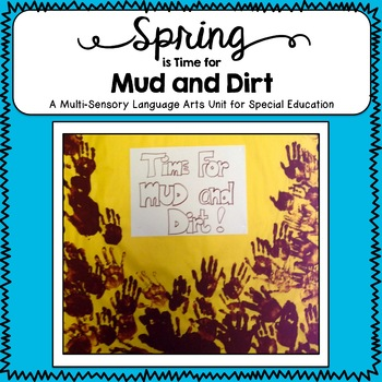 Spring is Time for Mud and Dirt~ A Literacy Unit/Special E