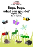 Spring story -  Bugs, bugs, what can you do