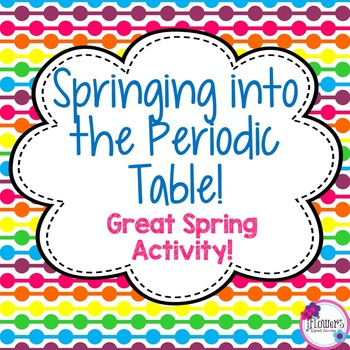 Springing into The Periodic Table! Great Spring Activity!