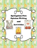 Spring Activities~ Spring Pets- Opinion Writing Unit and Art-ivities