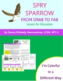Spry Sparrow: From Drab to Fab - I Am Colorful In A Different Way!