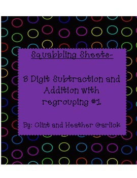 Squabbling Sheets 3 digit subtraction and add with regrouping