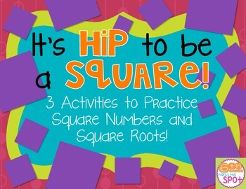 Square Numbers & Square Roots: It's Hip to be a Square 3 Activities