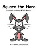 Square the Hare - A Game to Practice Dividing Fractions and Whole Numbers