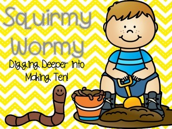 Squirmy Wormy! Digging Deeper into Making Ten