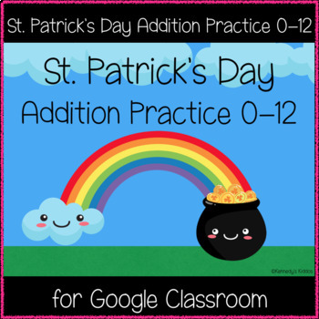 St. Patrick's Day Addition Practice 0-12 (Great for Google Classroom!)