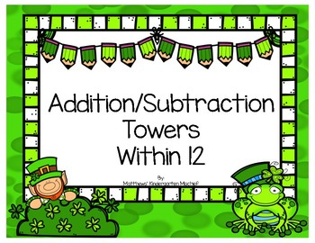 St. Patrick's Day Addition/Subtraction Towers within 12