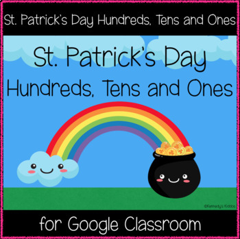 St. Patrick's Day Hundreds, Tens and Ones (Great for Google Classroom!)