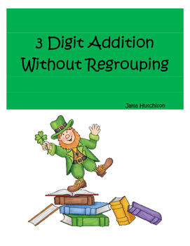 St. Patrick's Day Math ~ 3-Digit Addition Without Regrouping
