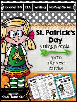St. Patrick's Day Writing Prompts: Opinion, Informative, Narrative: 3-5