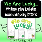 St. Patrick's Day writing activity with Bulletin Board option! I am Lucky becaus