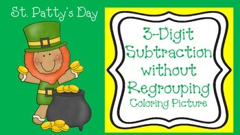 St. Patrick's Day Coloring Picture.3-Digit Subtraction Without Regrouping
