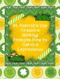 St. Patrick's Day Creative Writing-How to Catch a Leprechaun: Prompt & Materials