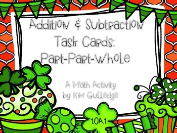 St. Patrick's Day Addition & Subtraction Part-Part-Whole Task Cards - 1.OA.1