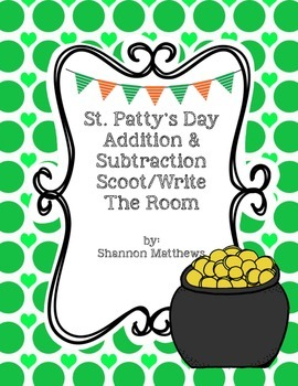 St. Patty's Day Addition & Subtraction Scoot/Write the Room