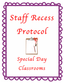 Staff Recess Protocol: Special Day Classrooms.