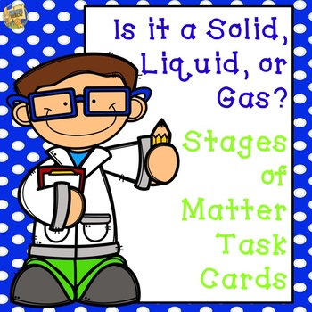 Stages of Matter Task Cards - Is it a Solid, Liquid, or Gas?