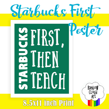 Starbucks First, Then Teach Poster, 8x10 inches in high re