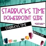 Starbucks Time EDITABLE Slides