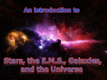 Stars, the Electromagnetic Spectrum, Galaxies, and the Universe