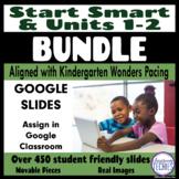 Start Smart and Unit 1 & 2 Kinder (Wonders) - Google Class